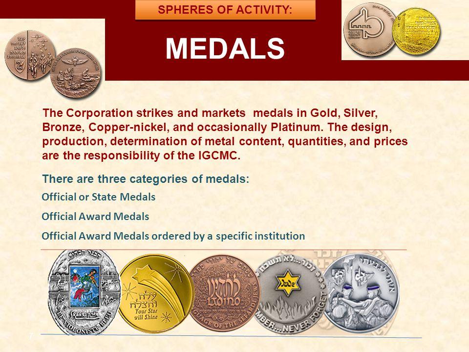 7 למדליות ולמטבעות MEDALS SPHERES OF ACTIVITY: The Corporation strikes and markets medals in Gold, Silver, Bronze, Copper-nickel, and occasionally Pla