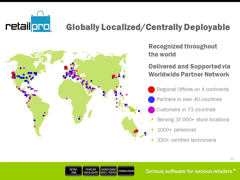 Serious software for serious retailers RETAIL DNA FEATURE HIGHLIGHTS SIGNIFICANT ADDL TOPICS CONCLUSION 11 Globally Localized/Centrally Deployable Rec