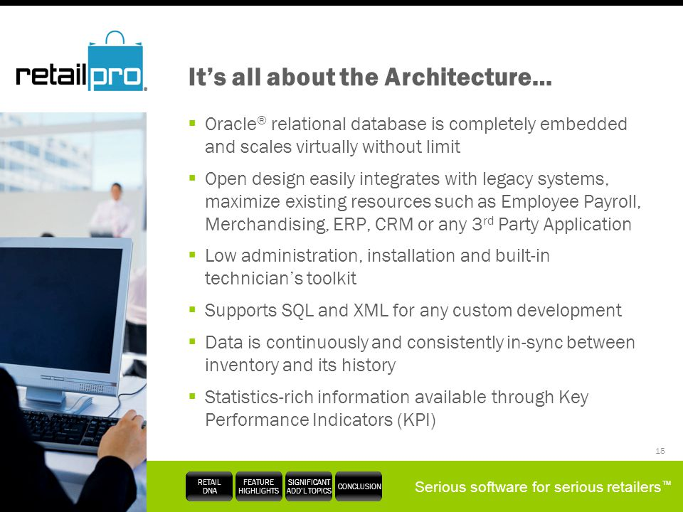 Serious software for serious retailers RETAIL DNA FEATURE HIGHLIGHTS SIGNIFICANT ADDL TOPICS CONCLUSION 15 Its all about the Architecture… Oracle ® re