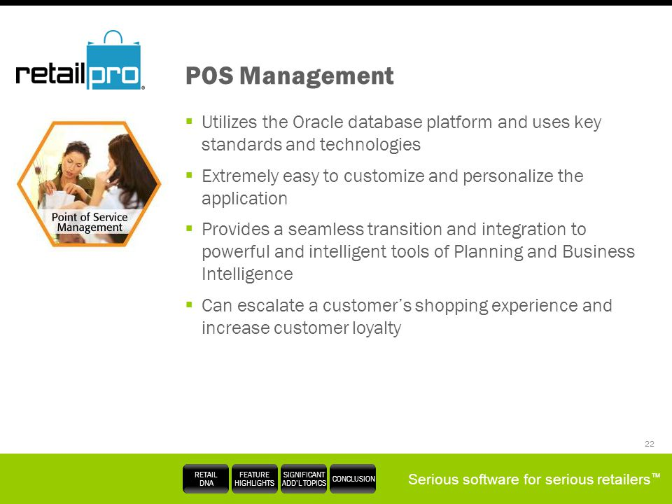 Serious software for serious retailers RETAIL DNA FEATURE HIGHLIGHTS SIGNIFICANT ADDL TOPICS CONCLUSION 22 POS Management Utilizes the Oracle database