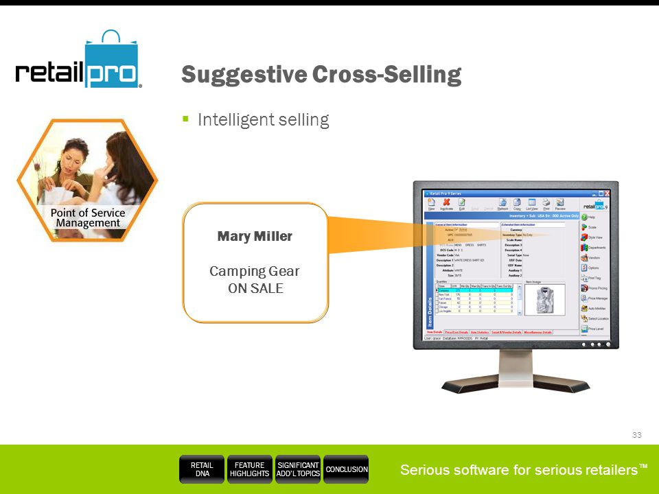 Serious software for serious retailers RETAIL DNA FEATURE HIGHLIGHTS SIGNIFICANT ADDL TOPICS CONCLUSION 33 Suggestive Cross-Selling Intelligent sellin