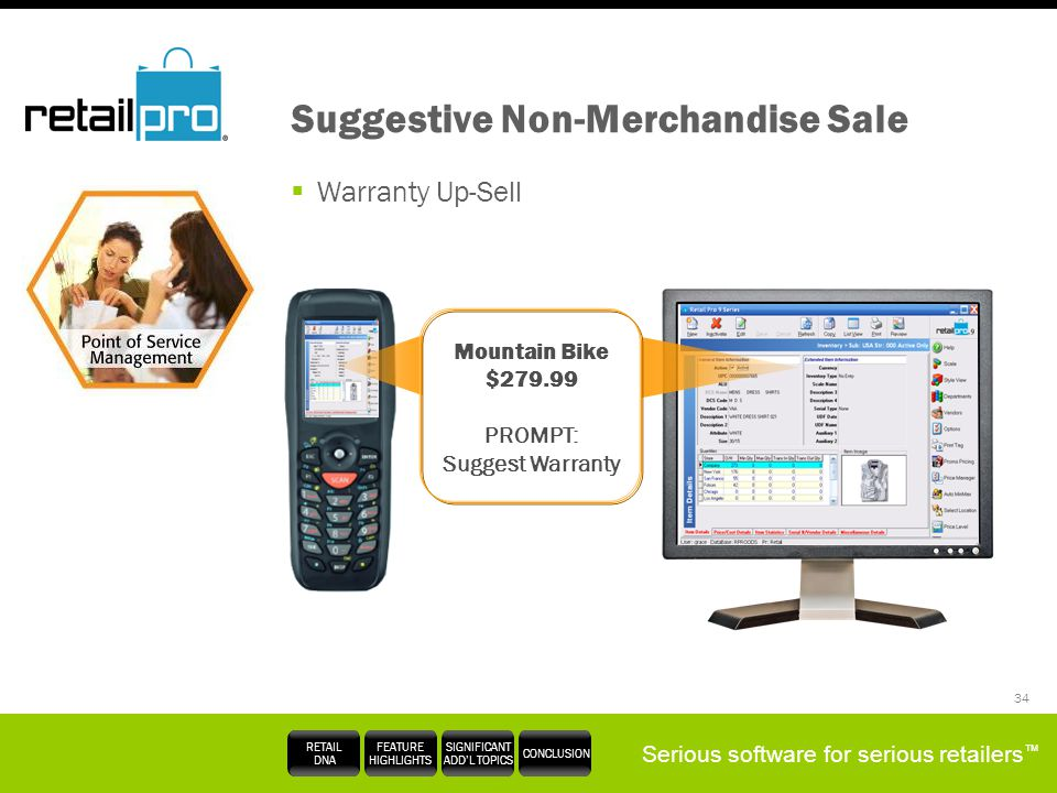 Serious software for serious retailers RETAIL DNA FEATURE HIGHLIGHTS SIGNIFICANT ADDL TOPICS CONCLUSION 34 Suggestive Non-Merchandise Sale Warranty Up