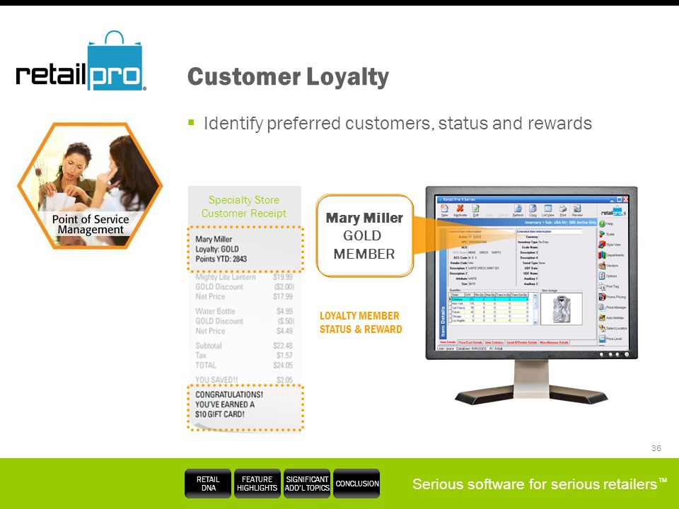 Serious software for serious retailers RETAIL DNA FEATURE HIGHLIGHTS SIGNIFICANT ADDL TOPICS CONCLUSION 36 Customer Loyalty Identify preferred custome