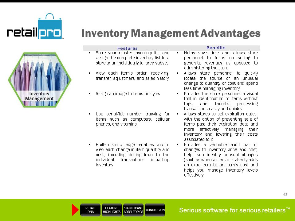 Serious software for serious retailers RETAIL DNA FEATURE HIGHLIGHTS SIGNIFICANT ADDL TOPICS CONCLUSION 43 Inventory Management Advantages