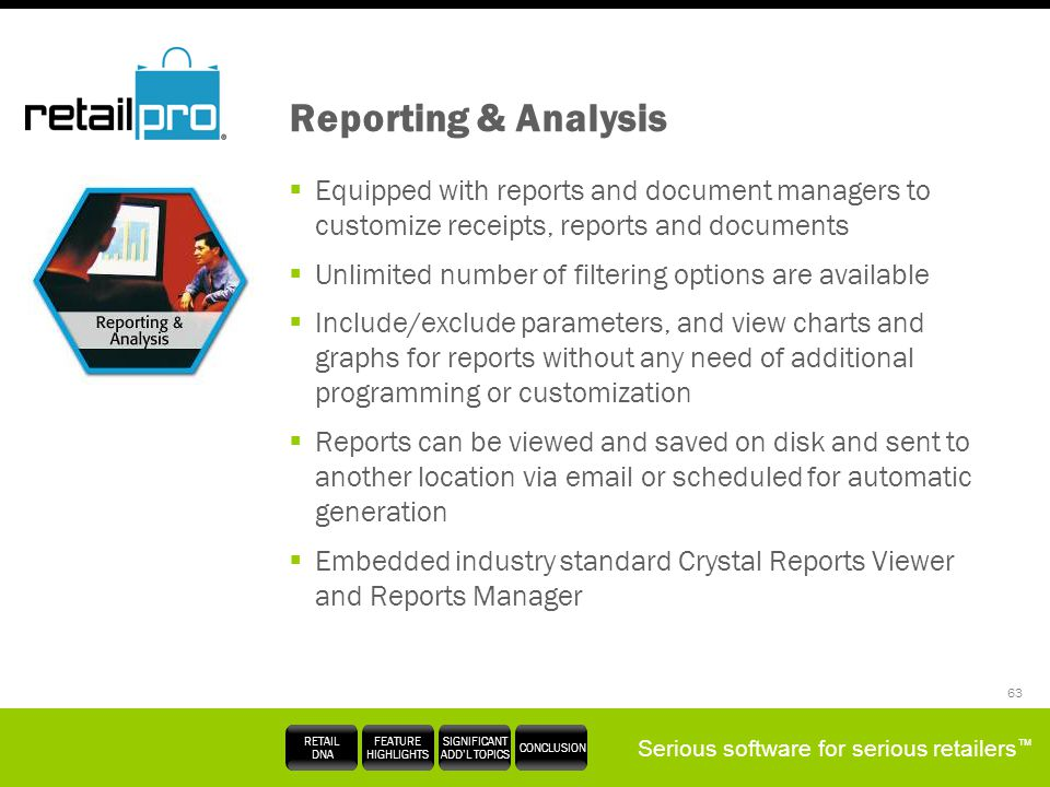 Serious software for serious retailers RETAIL DNA FEATURE HIGHLIGHTS SIGNIFICANT ADDL TOPICS CONCLUSION 63 Reporting & Analysis Equipped with reports