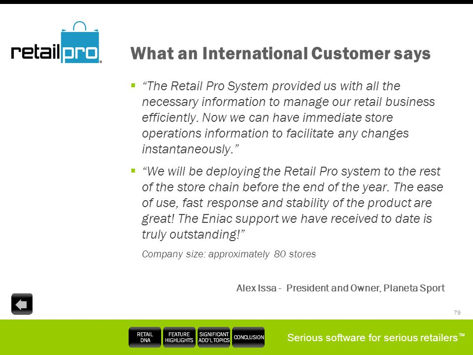 Serious software for serious retailers RETAIL DNA FEATURE HIGHLIGHTS SIGNIFICANT ADDL TOPICS CONCLUSION 79 What an International Customer says The Ret
