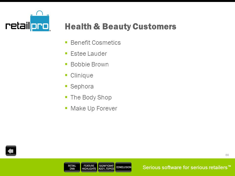 Serious software for serious retailers RETAIL DNA FEATURE HIGHLIGHTS SIGNIFICANT ADDL TOPICS CONCLUSION 86 Health & Beauty Customers Benefit Cosmetics
