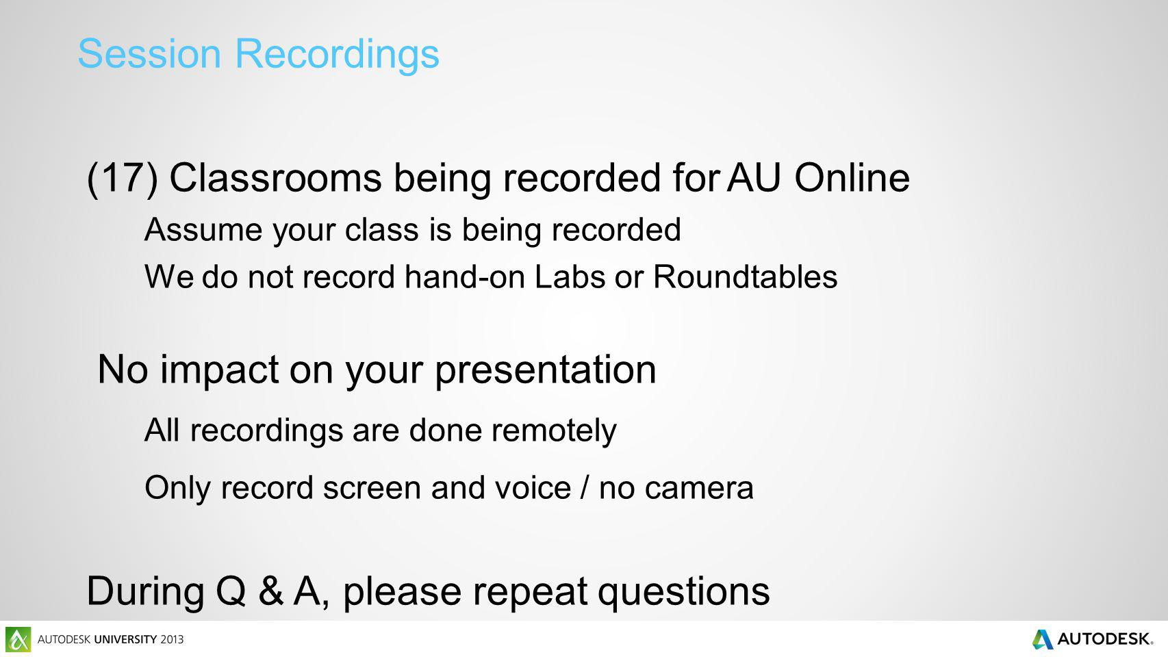 Session Recordings (17) Classrooms being recorded for AU Online Assume your class is being recorded We do not record hand-on Labs or Roundtables No im
