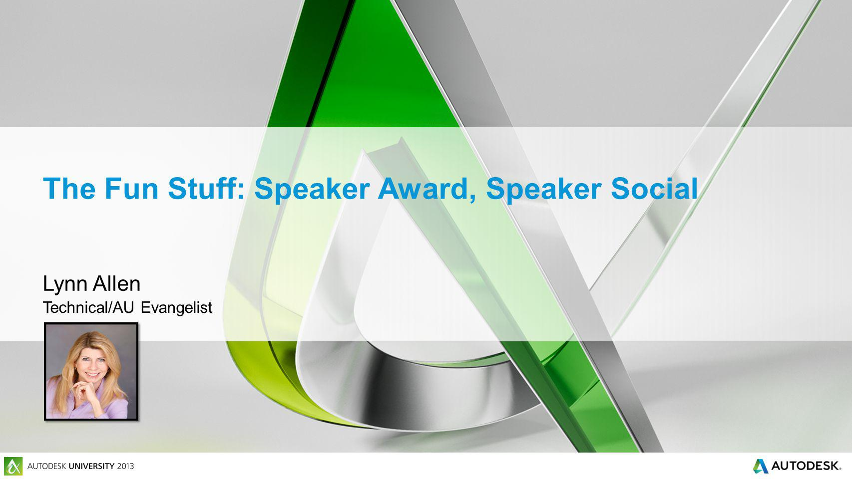 The Fun Stuff: Speaker Award, Speaker Social Lynn Allen Technical/AU Evangelist