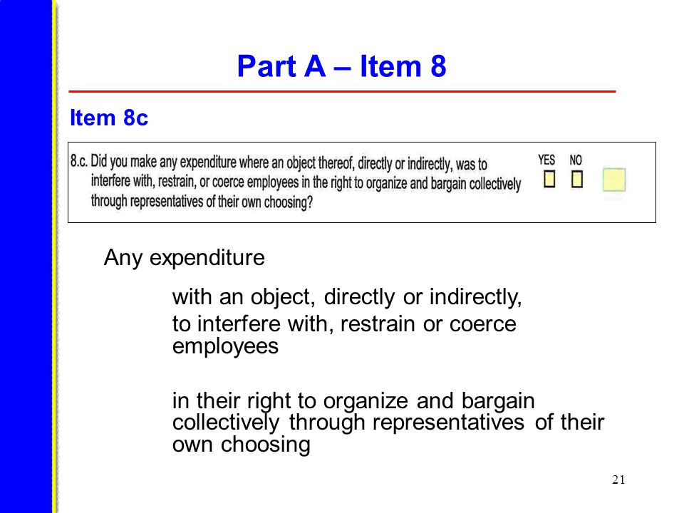 21 Part A – Item 8 Any expenditure with an object, directly or indirectly, to interfere with, restrain or coerce employees in their right to organize and bargain collectively through representatives of their own choosing Item 8c