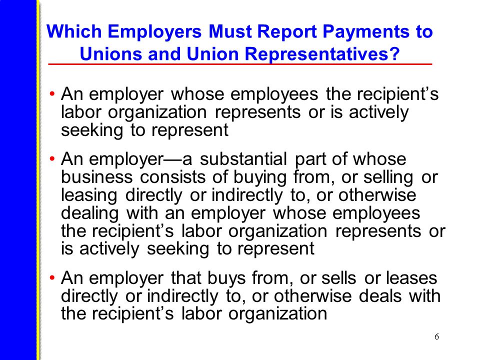 6 Which Employers Must Report Payments to Unions and Union Representatives.