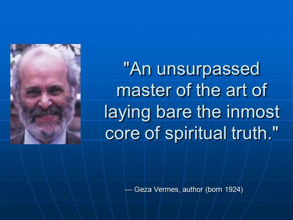 An unsurpassed master of the art of laying bare the inmost core of spiritual truth. --- Geza Vermes, author (born 1924)