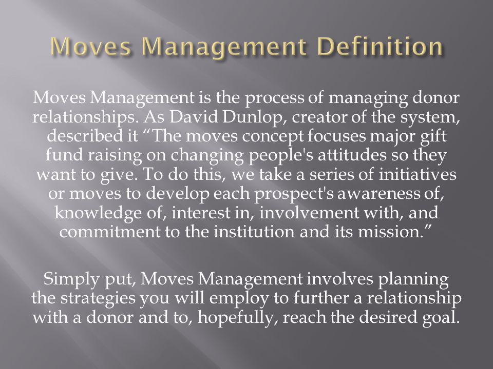 Moves Management is the process of managing donor relationships.