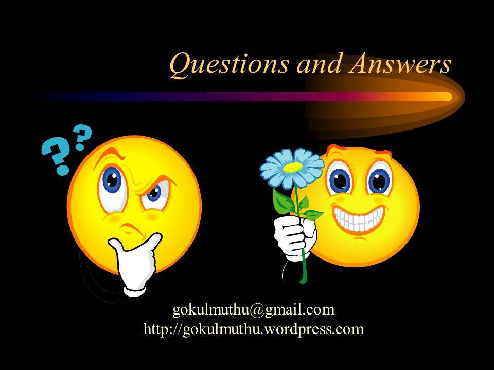 Questions and Answers gokulmuthu@gmail.com http://gokulmuthu.wordpress.com