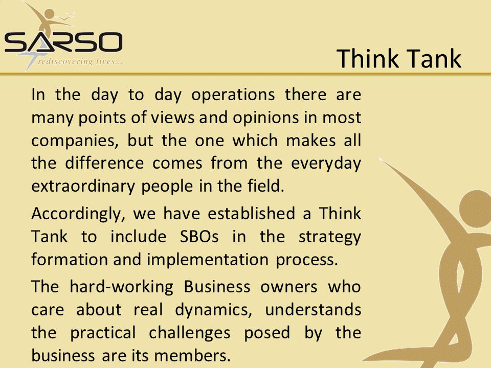 Think Tank In the day to day operations there are many points of views and opinions in most companies, but the one which makes all the difference come