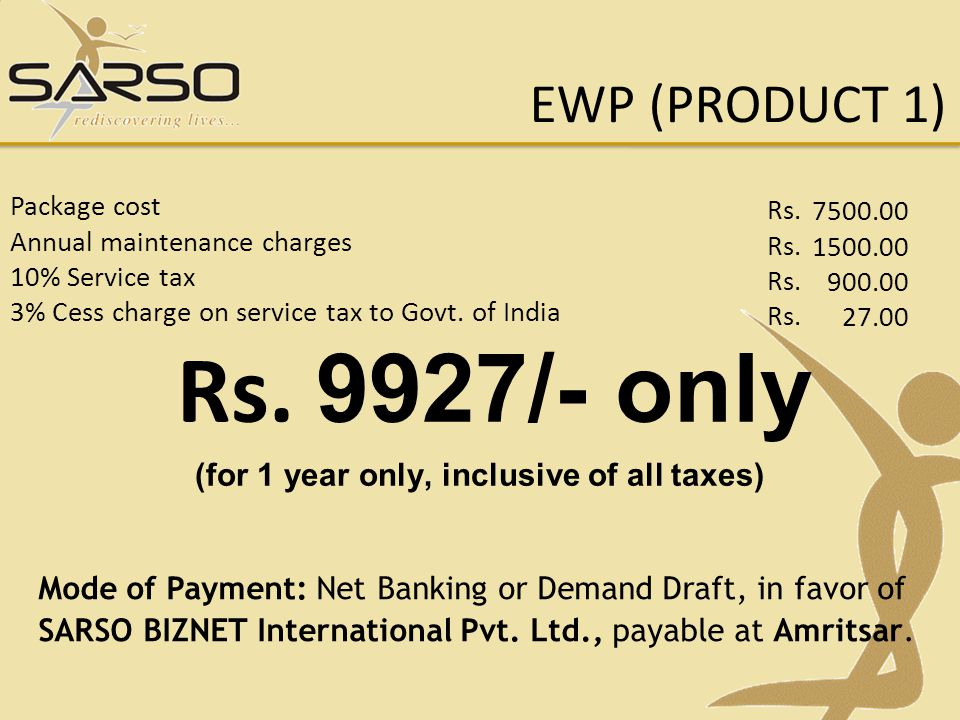 Rs. 9927/- only (for 1 year only, inclusive of all taxes) Mode of Payment: Net Banking or Demand Draft, in favor of SARSO BIZNET International Pvt. Lt