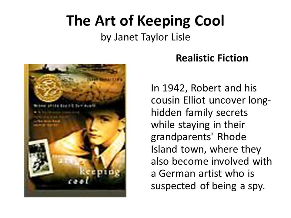 The Art of Keeping Cool by Janet Taylor Lisle Realistic Fiction In 1942, Robert and his cousin Elliot uncover long- hidden family secrets while stayin