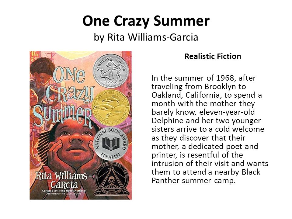 One Crazy Summer by Rita Williams-Garcia Realistic Fiction In the summer of 1968, after traveling from Brooklyn to Oakland, California, to spend a mon