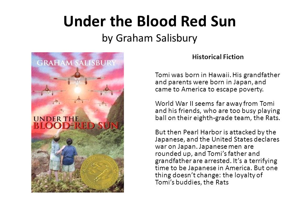 Under the Blood Red Sun by Graham Salisbury Historical Fiction Tomi was born in Hawaii. His grandfather and parents were born in Japan, and came to Am