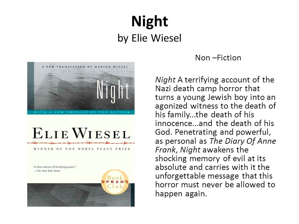 Night by Elie Wiesel Non –Fiction Night A terrifying account of the Nazi death camp horror that turns a young Jewish boy into an agonized witness to t