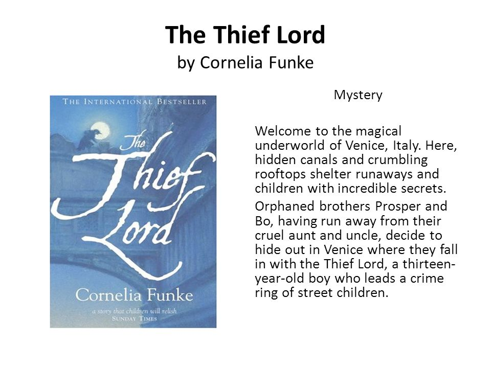 The Thief Lord by Cornelia Funke Mystery Welcome to the magical underworld of Venice, Italy. Here, hidden canals and crumbling rooftops shelter runawa