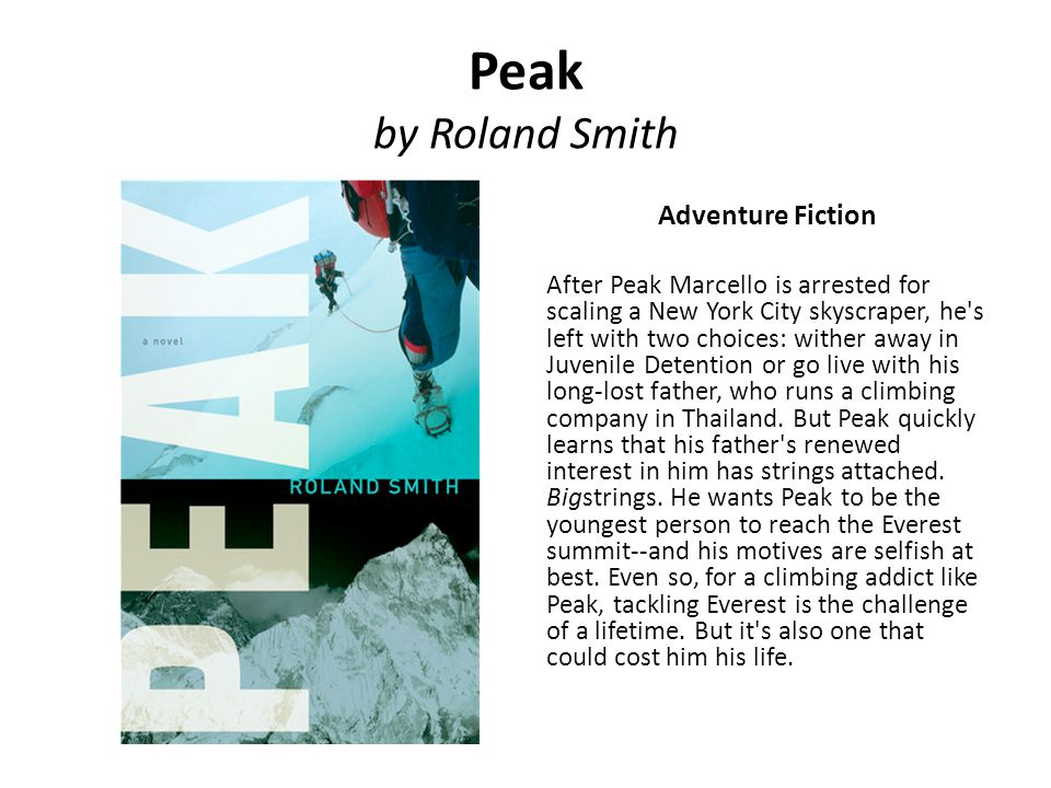 Peak by Roland Smith Adventure Fiction After Peak Marcello is arrested for scaling a New York City skyscraper, he's left with two choices: wither away