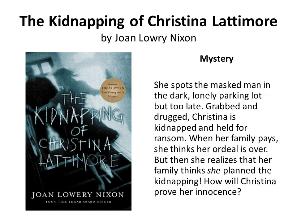 The Kidnapping of Christina Lattimore by Joan Lowry Nixon Mystery She spots the masked man in the dark, lonely parking lot-- but too late. Grabbed and