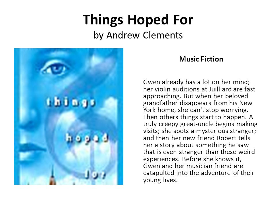Things Hoped For by Andrew Clements Music Fiction Gwen already has a lot on her mind; her violin auditions at Juilliard are fast approaching. But when