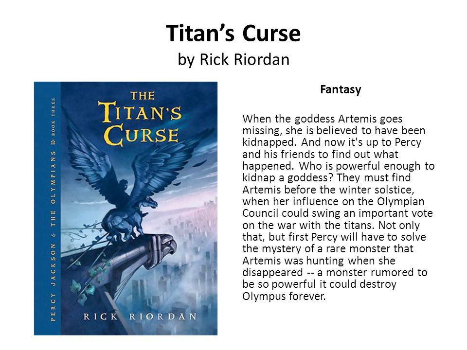 Titans Curse by Rick Riordan Fantasy When the goddess Artemis goes missing, she is believed to have been kidnapped. And now it's up to Percy and his f