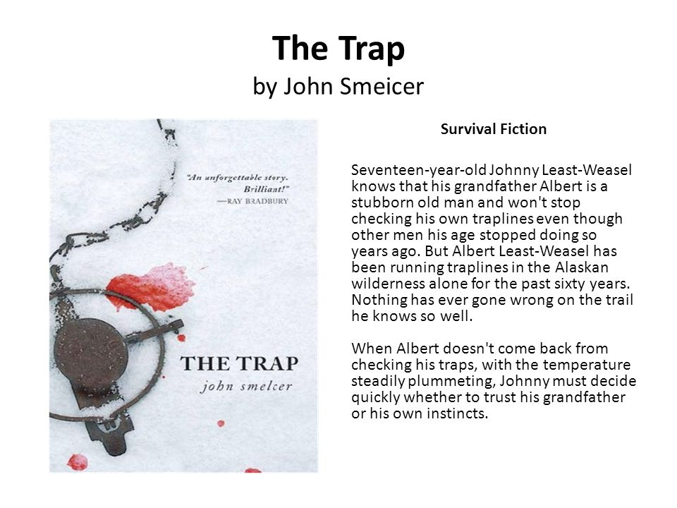 The Trap by John Smeicer Survival Fiction Seventeen-year-old Johnny Least-Weasel knows that his grandfather Albert is a stubborn old man and won't sto