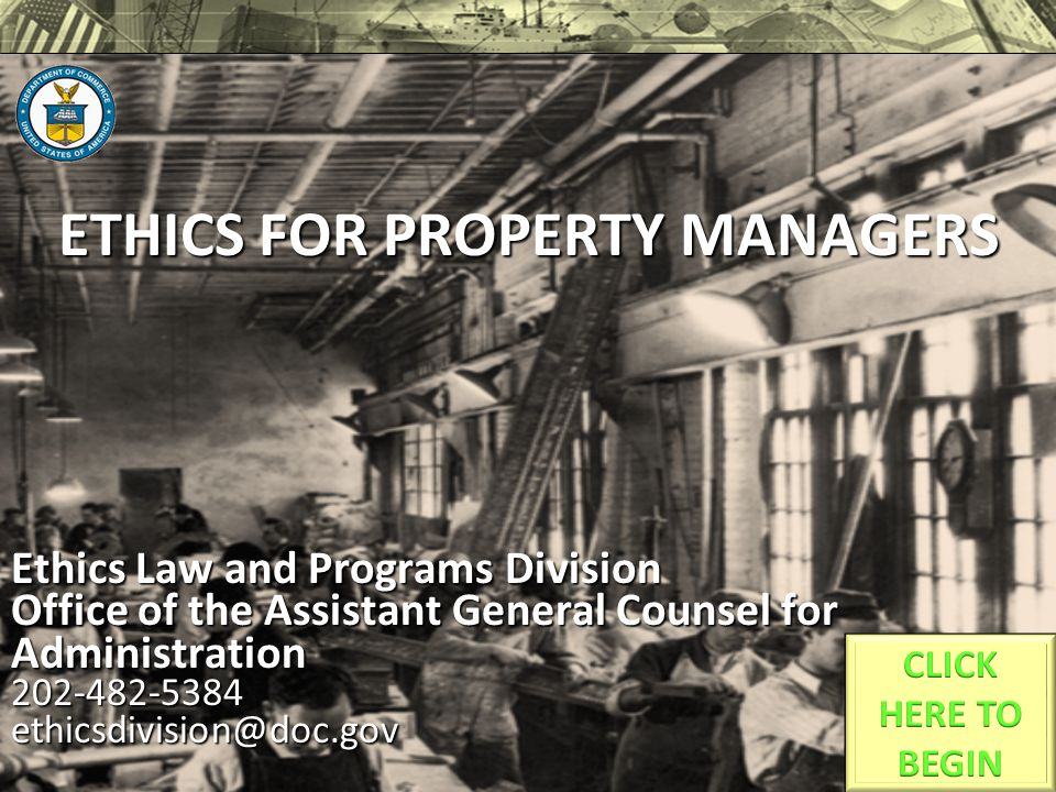 ETHICS FOR PROPERTY MANAGERS Ethics Law and Programs Division Office of the Assistant General Counsel for Administration 202-482-5384ethicsdivision@do