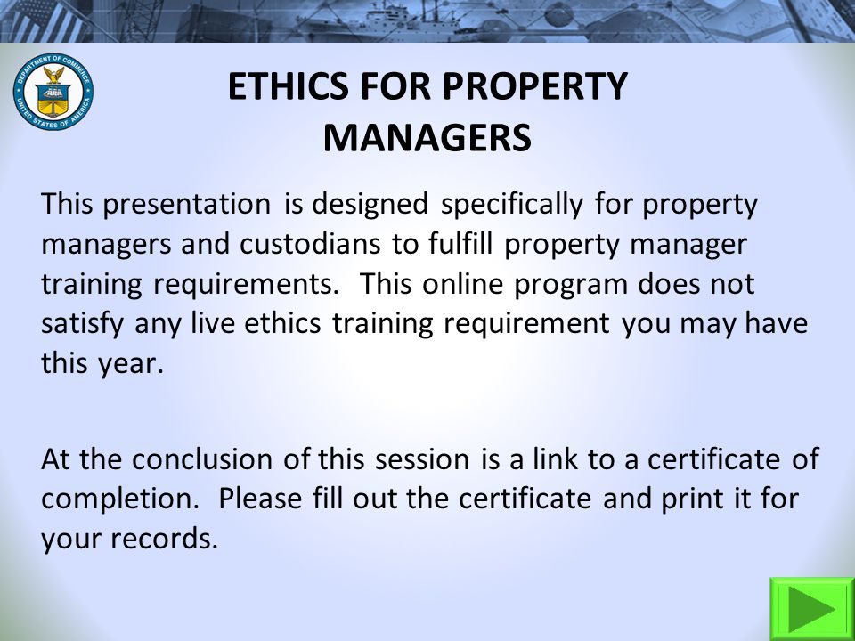 ETHICS FOR PROPERTY MANAGERS This presentation is designed specifically for property managers and custodians to fulfill property manager training requirements.