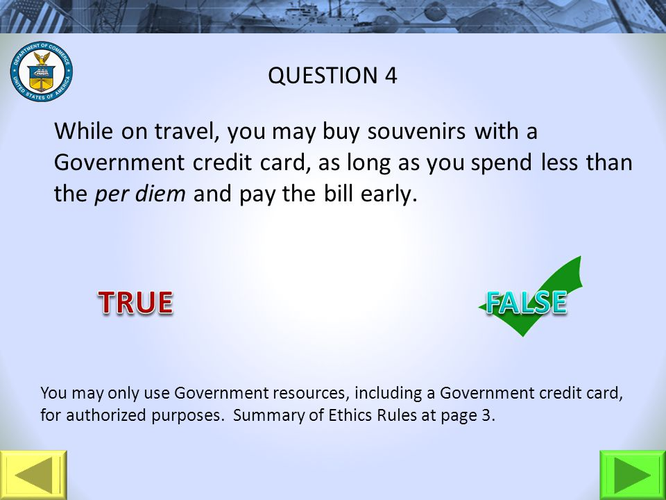 While on travel, you may buy souvenirs with a Government credit card, as long as you spend less than the per diem and pay the bill early.