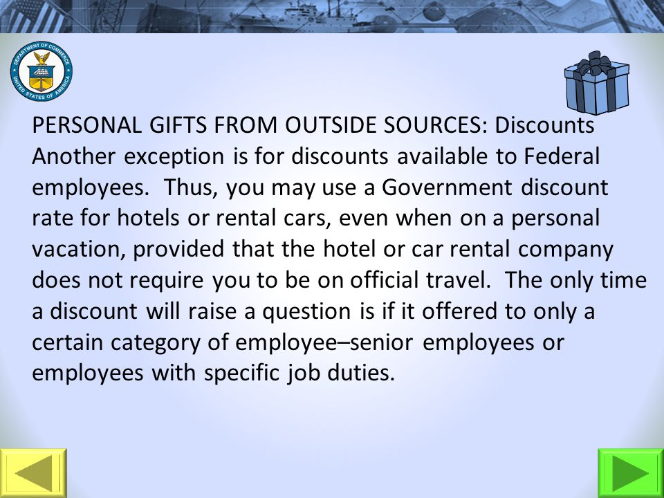 PERSONAL GIFTS FROM OUTSIDE SOURCES: Discounts Another exception is for discounts available to Federal employees.