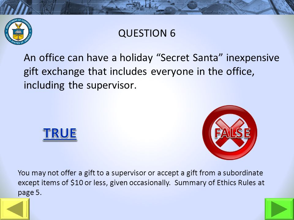 An office can have a holiday Secret Santa inexpensive gift exchange that includes everyone in the office, including the supervisor. QUESTION 6 You may