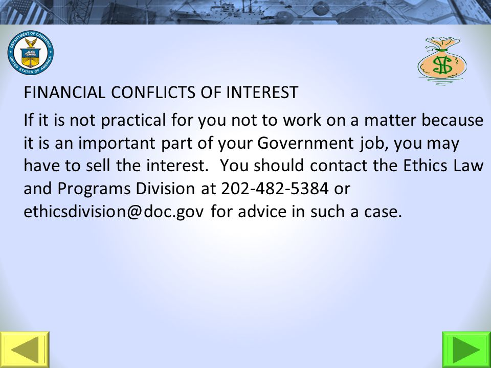 FINANCIAL CONFLICTS OF INTEREST If it is not practical for you not to work on a matter because it is an important part of your Government job, you may have to sell the interest.