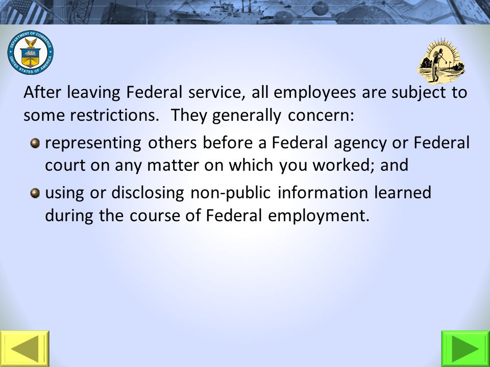 After leaving Federal service, all employees are subject to some restrictions.