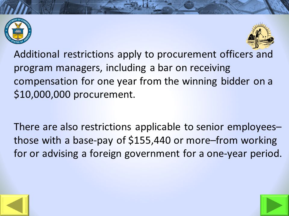 Additional restrictions apply to procurement officers and program managers, including a bar on receiving compensation for one year from the winning bi