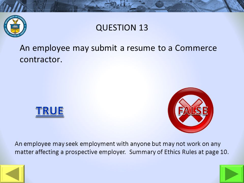 An employee may submit a resume to a Commerce contractor. QUESTION 13 An employee may seek employment with anyone but may not work on any matter affec