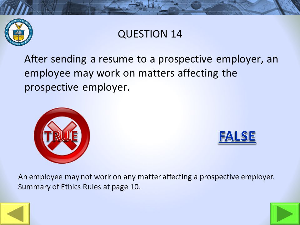 After sending a resume to a prospective employer, an employee may work on matters affecting the prospective employer. QUESTION 14 An employee may not