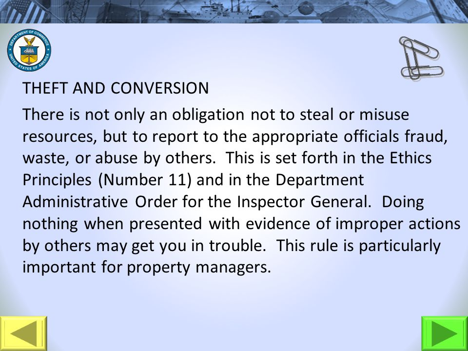 THEFT AND CONVERSION There is not only an obligation not to steal or misuse resources, but to report to the appropriate officials fraud, waste, or abuse by others.
