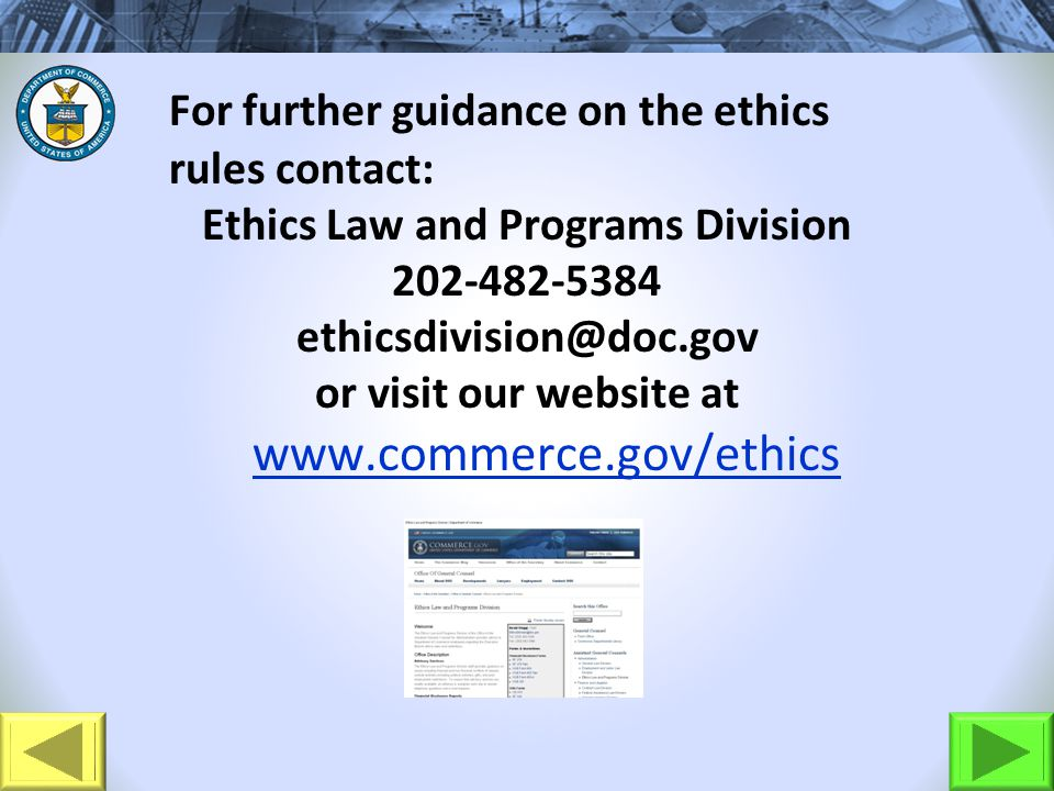 For further guidance on the ethics rules contact: Ethics Law and Programs Division 202-482-5384 ethicsdivision@doc.gov or visit our website at www.com