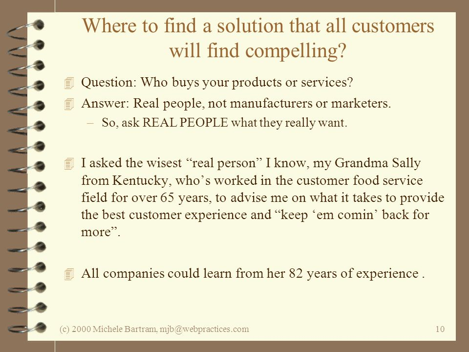 (c) 2000 Michele Bartram, mjb@webpractices.com10 Where to find a solution that all customers will find compelling.