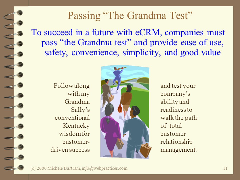 (c) 2000 Michele Bartram, mjb@webpractices.com11 Passing The Grandma Test To succeed in a future with eCRM, companies must pass the Grandma test and p