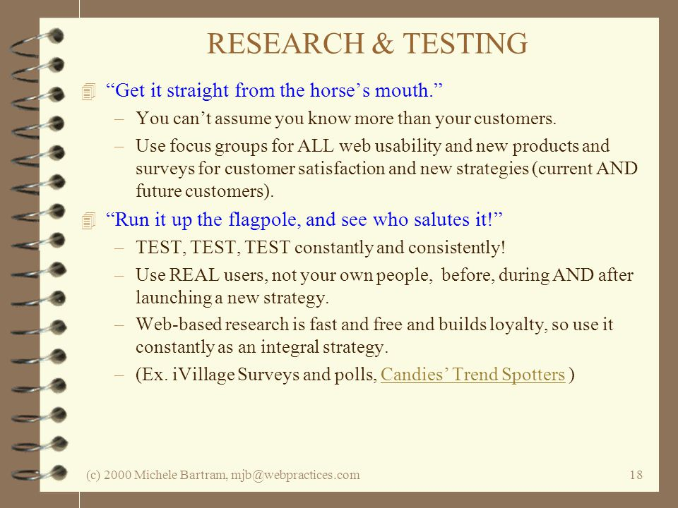 (c) 2000 Michele Bartram, mjb@webpractices.com18 RESEARCH & TESTING 4 Get it straight from the horses mouth.