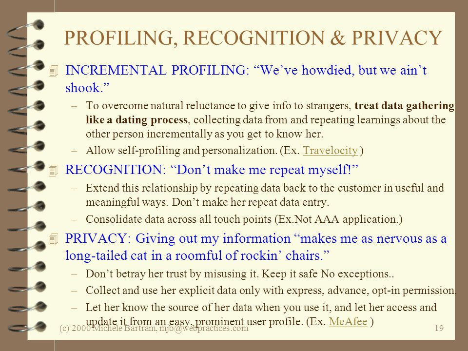 (c) 2000 Michele Bartram, mjb@webpractices.com19 PROFILING, RECOGNITION & PRIVACY 4 INCREMENTAL PROFILING: Weve howdied, but we aint shook.