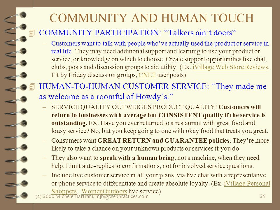 (c) 2000 Michele Bartram, mjb@webpractices.com25 COMMUNITY AND HUMAN TOUCH 4 COMMUNITY PARTICIPATION: Talkers aint doers –Customers want to talk with people whove actually used the product or service in real life.