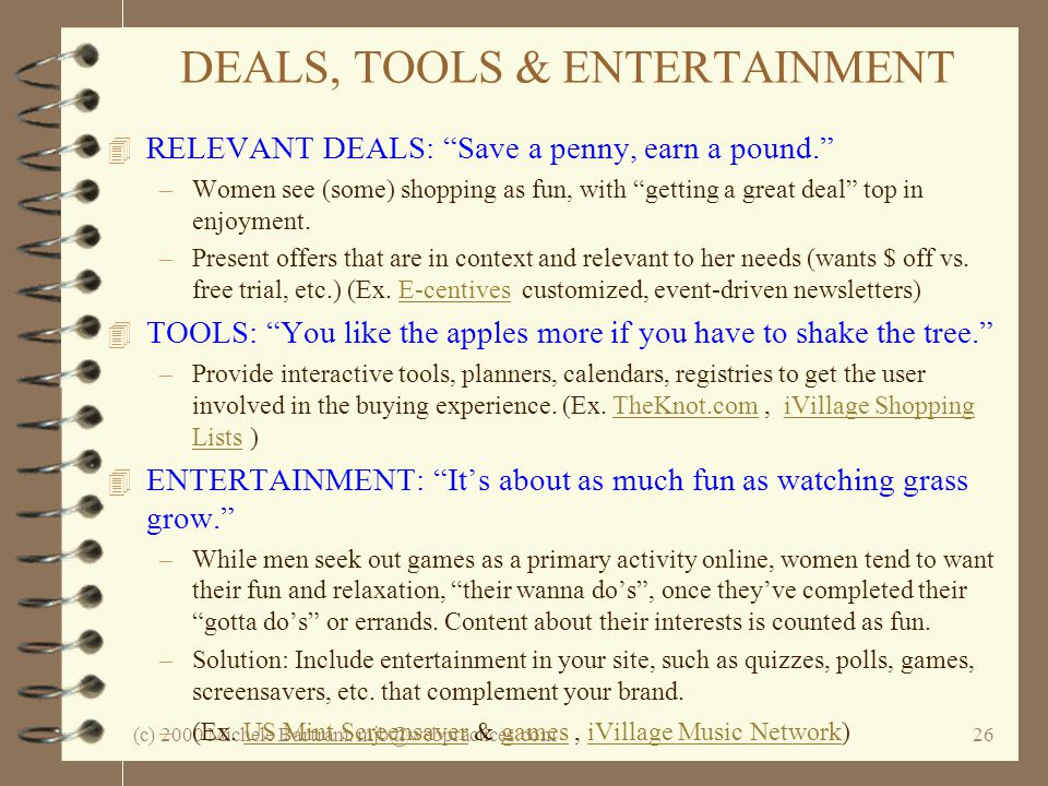 (c) 2000 Michele Bartram, mjb@webpractices.com26 DEALS, TOOLS & ENTERTAINMENT 4 RELEVANT DEALS: Save a penny, earn a pound. –Women see (some) shopping