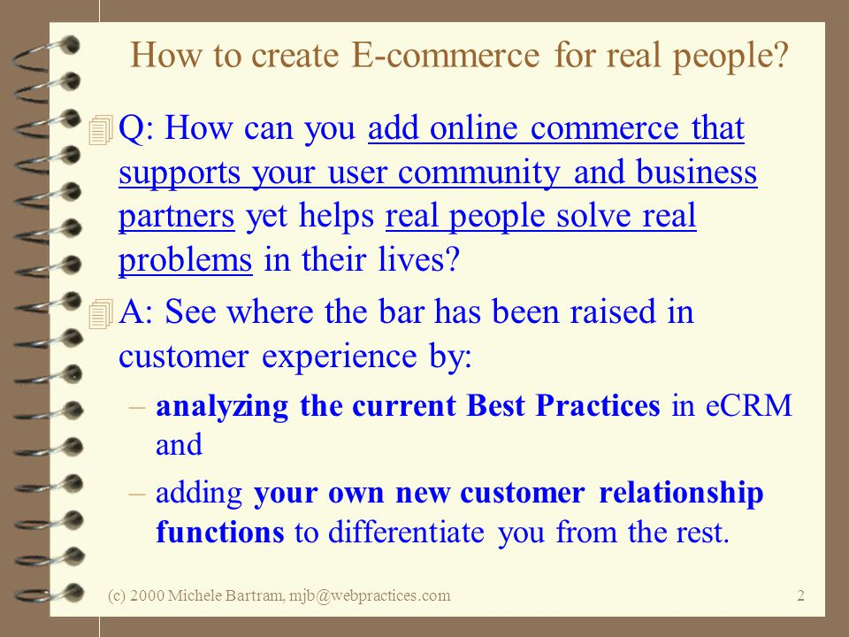 (c) 2000 Michele Bartram, mjb@webpractices.com2 How to create E-commerce for real people.