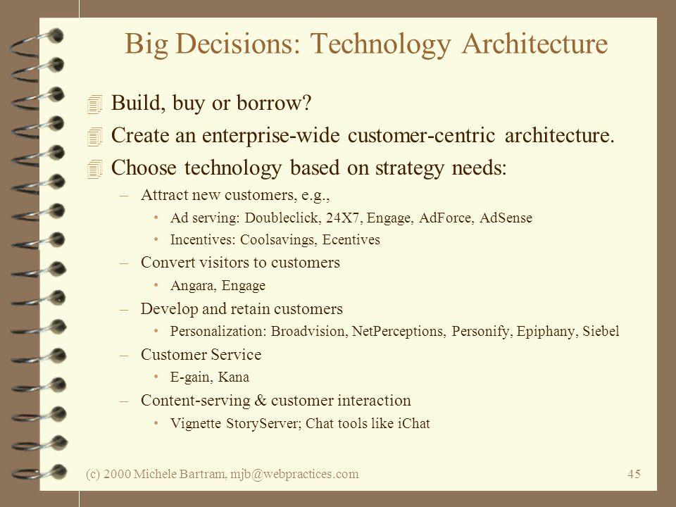 (c) 2000 Michele Bartram, mjb@webpractices.com45 Big Decisions: Technology Architecture 4 Build, buy or borrow? 4 Create an enterprise-wide customer-c